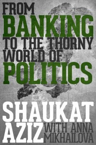 From Banking to the Thorny World of Politics by Shaukat Aziz (with Anna Mikhailova)