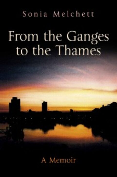 From the Ganges to the Thames: A Memoir by Sonia Melchett